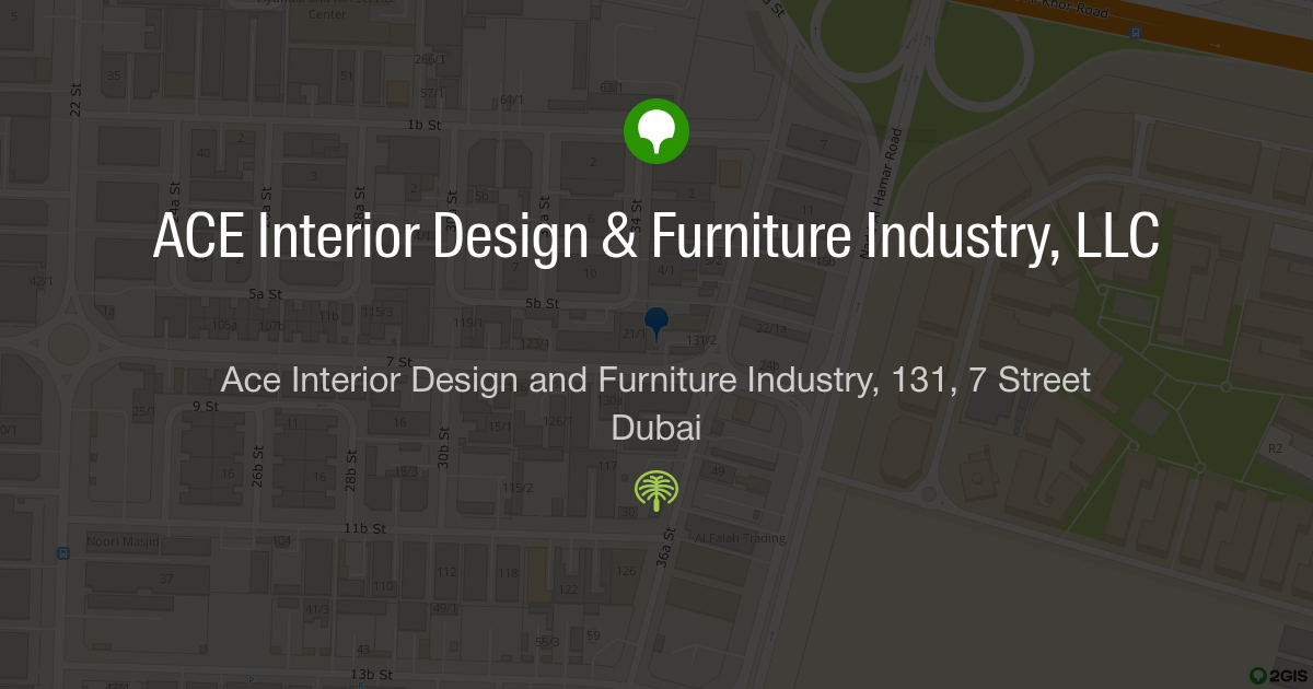 ACE Interior Design Furniture Industry LLC Ace And 131 7 Street Dubai Sharjah Ajman 2GIS